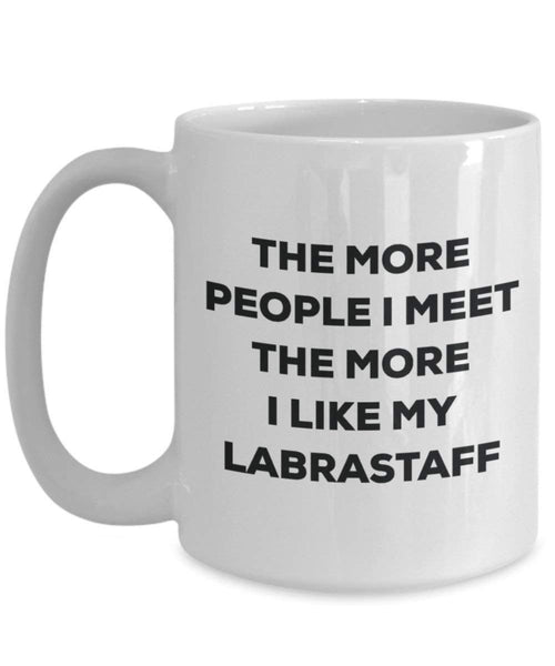 The more people I meet the more I like my Labrastaff Mug - Funny Coffee Cup - Christmas Dog Lover Cute Gag Gifts Idea