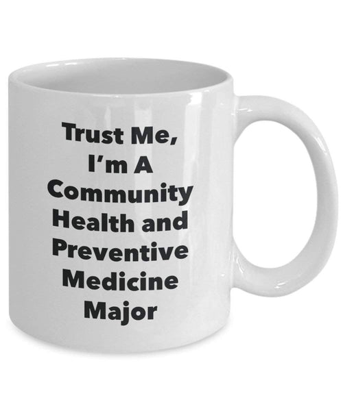 Trust Me, I'm A Community Health and Preventive Medicine Major Mug - Funny Coffee Cup - Cute Graduation Gag Gifts Ideas for Friends and Classmates (15oz)