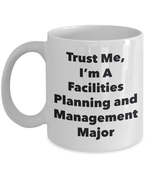 Trust Me, I'm A Facilities Planning and Management Major Mug - Funny Coffee Cup - Cute Graduation Gag Gifts Ideas for Friends and Classmates (15oz)