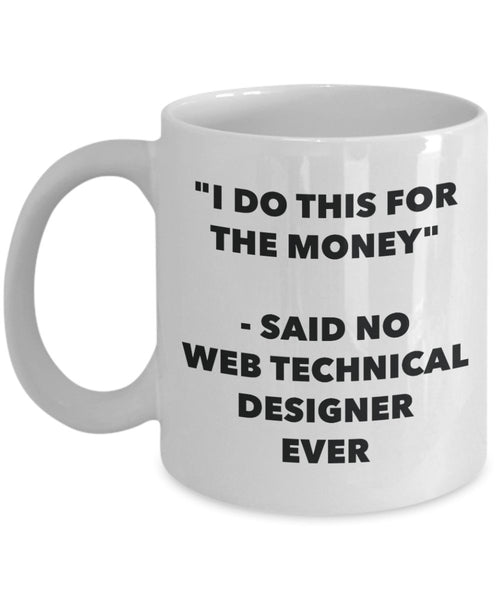 I Do This for the Money - Said No Web Technical Designer Ever Mug - Funny Tea Cocoa Coffee Cup - Birthday Christmas Gag Gifts Idea