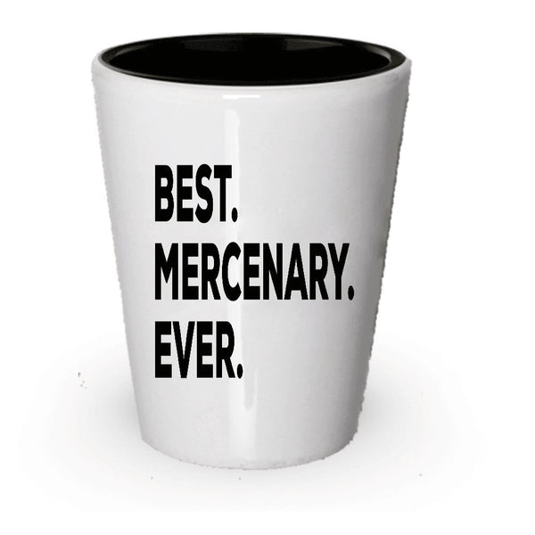Mercenary Gift Shot Glass - Best Mercenary Ever - Novelty Gift Idea - Funny Gag Birthday Christmas Gift - Inexpensive Under $20 Or Add To Gift Bag Basket Box Set (1)