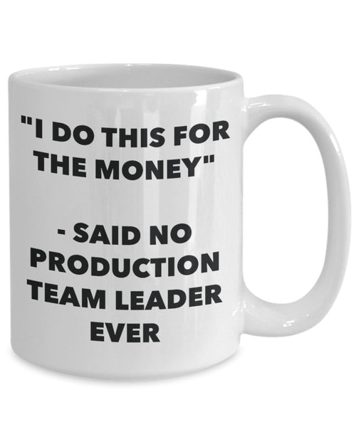 """I Do This for the Money"" - Said No Production Team Leader Ever Mug - Funny Tea Hot Cocoa Coffee Cup - Novelty Birthday Christmas Anniversary Gag Gift"
