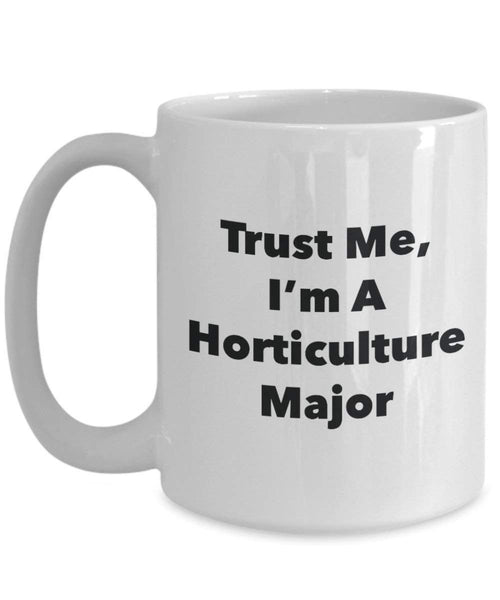 Trust Me, I'm A Horticulture Major Mug - Funny Coffee Cup - Cute Graduation Gag Gifts Ideas for Friends and Classmates (11oz)
