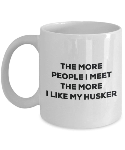 The more people I meet the more I like my Husker Mug - Funny Coffee Cup - Christmas Dog Lover Cute Gag Gifts Idea