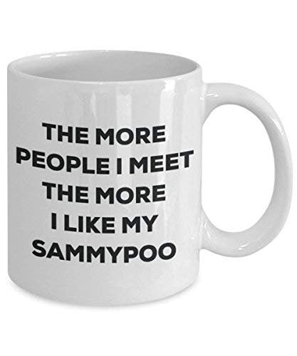 The More People I Meet The More I Like My Sammypoo Mug - Funny Coffee Cup - Christmas Dog Lover Cute Gag Gifts Idea