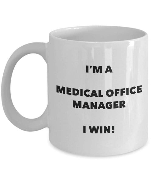 I'm a Medical Office Manager Mug I win - Funny Coffee Cup - Novelty Birthday Christmas Gag Gifts Idea
