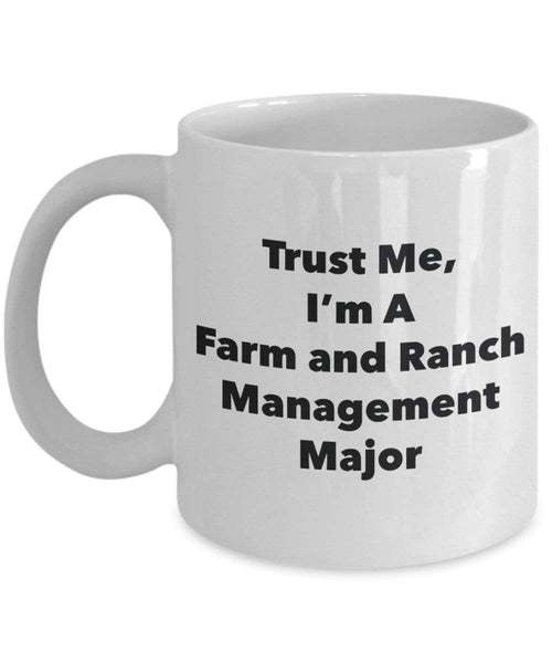 Trust Me, I'm A Farm and Ranch Management Major Mug - Funny Coffee Cup - Cute Graduation Gag Gifts Ideas for Friends and Classmates (11oz)