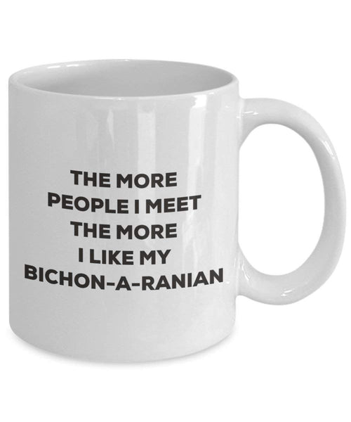 The more people I meet the more I like my Bichon-a-ranian Mug - Funny Coffee Cup - Christmas Dog Lover Cute Gag Gifts Idea
