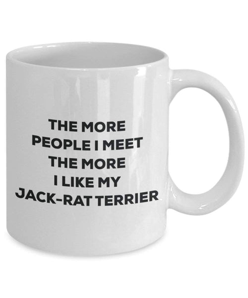 The more people I meet the more I like my Jack-rat Terrier Mug - Funny Coffee Cup - Christmas Dog Lover Cute Gag Gifts Idea