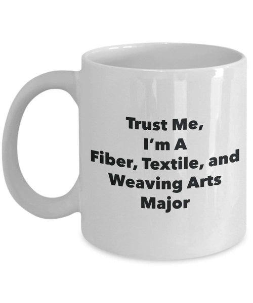 Trust Me, I'm A Fiber, Textile, and Weaving Arts Major Mug - Funny Coffee Cup - Cute Graduation Gag Gifts Ideas for Friends and Classmates (11oz)