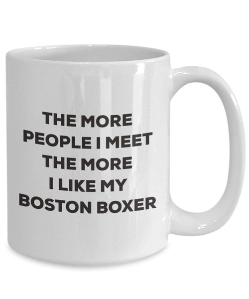 Le plus de personnes I Meet the More I Like My Boston Boxer Mug de Noël – Funny Tasse à café – amateur de chien mignon Gag Gifts Idée 11oz blanc