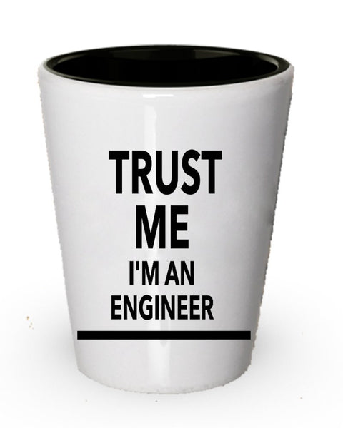 Trust Me I'm an Engineer Shot Glass- Funny Engineering Gifts