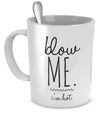 Sexual Innunendo Gifts - Funny Coffee Mug for Him Her - Blow Me I'm Hot - Funny Mugs Sarcasm