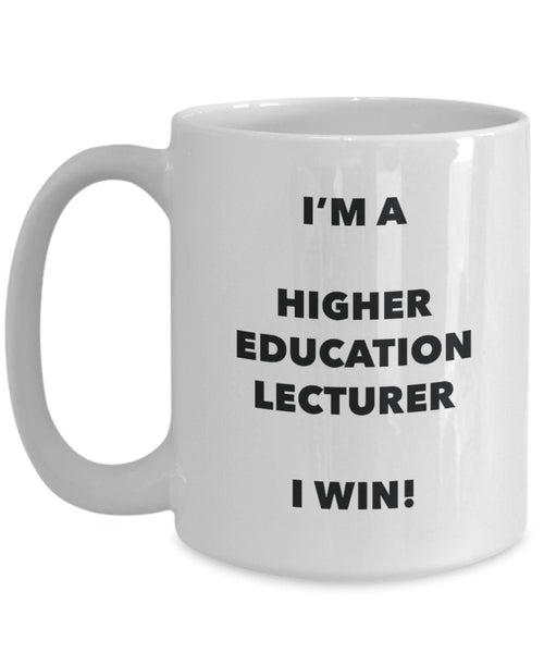 I'm a Higher Education Lecturer Mug I win - Funny Coffee Cup - Novelty Birthday Christmas Gag Gifts Idea