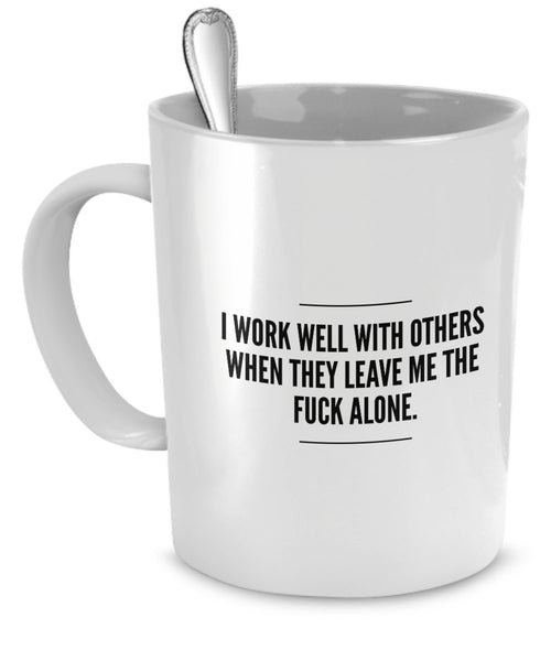 Leave Me Alone Mug - Working with You Is Killing Me - Introvert Coffee Cup -...