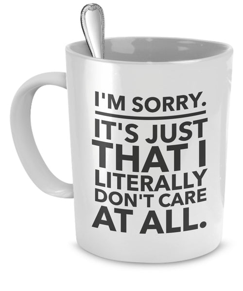 sarcastico Coffee mug – Funny Office Mugs – I' m Sorry – It' s Just that I Literally Don' t Care at all – Don' t Care mug – passive aggressive tazza