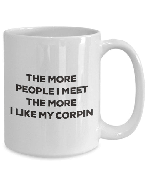 The More People I Meet the More I Like My corpin Tasse – Funny Coffee Cup – Weihnachten Hund Lover niedlichen Gag Geschenke Idee