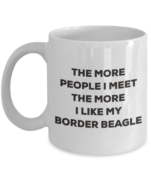 The more people I meet the more I like my Border Beagle Mug - Funny Coffee Cup - Christmas Dog Lover Cute Gag Gifts Idea