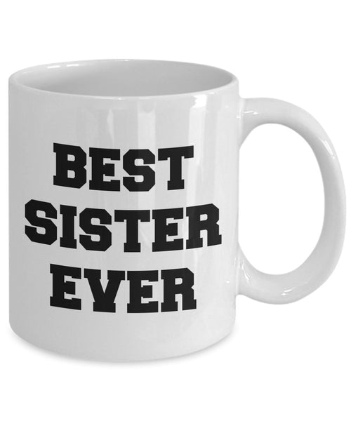 Funny Sister Mug - Best Sister Ever - Awesome Gifts for Sister - Unique Ceramic Gifts Idea