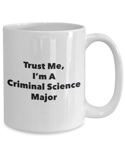 Trust Me, I'm A Criminal Science Major Mug - Funny Coffee Cup - Cute Graduation Gag Gifts Ideas for Friends and Classmates (11oz)