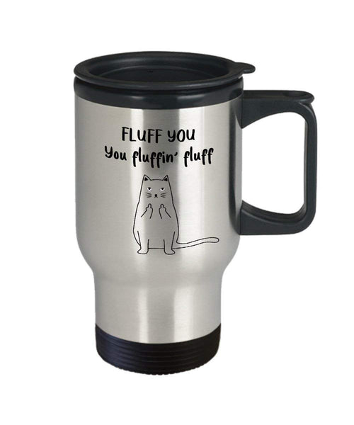 Fluff You Cat Travel Mug - Funny Insulated Tumbler - Novelty Birthday Christmas Gag Gifts Idea