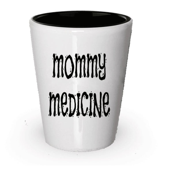 Mommy Medicine Shot Glass - Funny Gift Present For Mom (1)