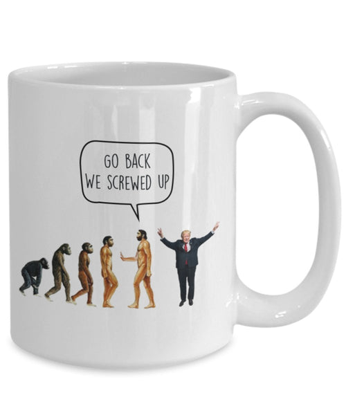 Go Back We Screwed Up – Evolution Anti-Trump Liberal Tasse – Lustige Teetasse für heiße Kakao – Neuheit Geburtstag Weihnachten Gag Geschenk Idee
