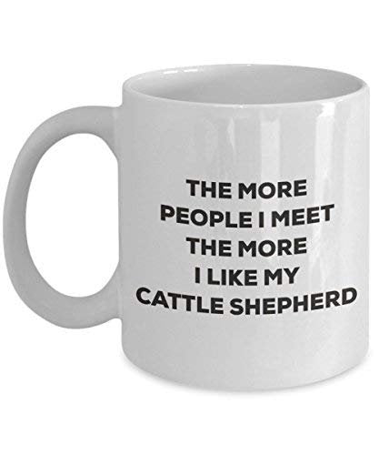 The More People I Meet The More I Like My Cattle Shepherd Mug - Funny Coffee Cup - Christmas Dog Lover Cute Gag Gifts Idea