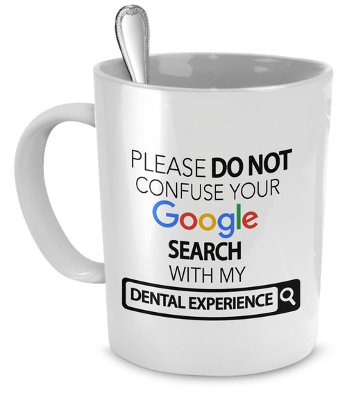 Dentist Mug - Please Do Not Confuse Your Google Search With My Dental Experience - Dentist Gifts