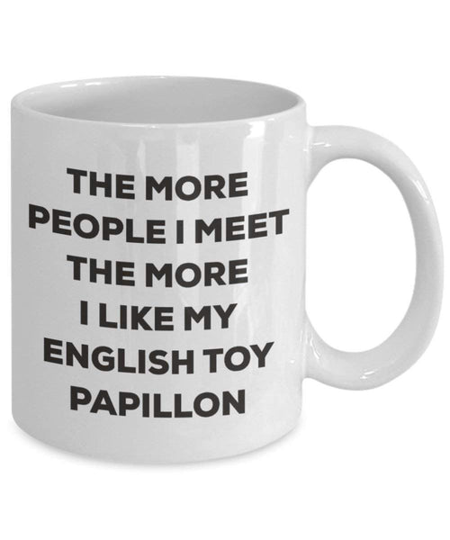 The more people I meet the more I like my English Toy Papillon Mug - Funny Coffee Cup - Christmas Dog Lover Cute Gag Gifts Idea