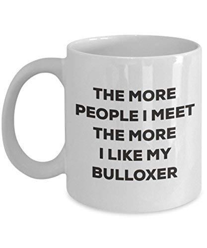 The More People I Meet The More I Like My Bulloxer Mug - Funny Coffee Cup - Christmas Dog Lover Cute Gag Gifts Idea
