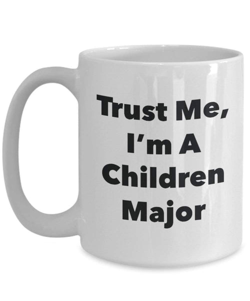 Trust Me, I'm A Children Major Mug - Funny Coffee Cup - Cute Graduation Gag Gifts Ideas for Friends and Classmates (11oz)