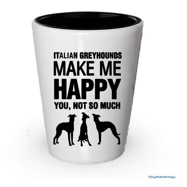 Italian Greyhounds make me happy- Funny bicchierini White Exterior and Black Interior