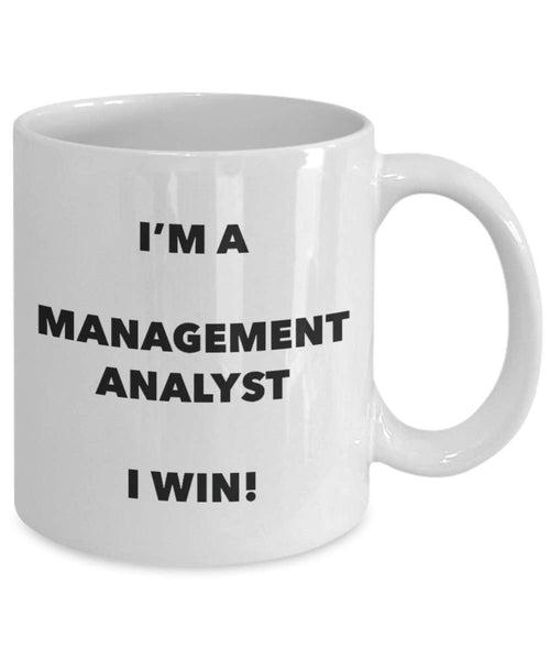 I'm a Management Analyst Mug I win - Funny Coffee Cup - Novelty Birthday Christmas Gag Gifts Idea