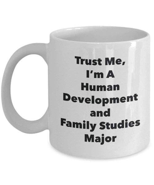 Trust Me, I'm A Human Development and Family Studies Major Mug - Funny Coffee Cup - Cute Graduation Gag Gifts Ideas for Friends and Classmates (15oz)