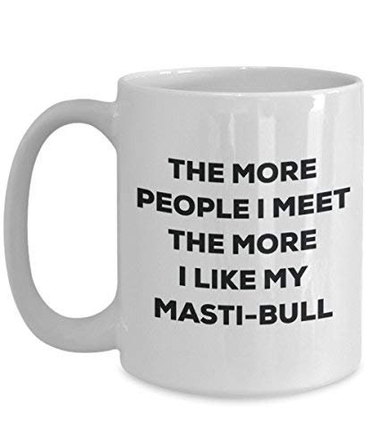 The More People I Meet The More I Like My Masti-Bull Mug - Funny Coffee Cup - Christmas Dog Lover Cute Gag Gifts Idea