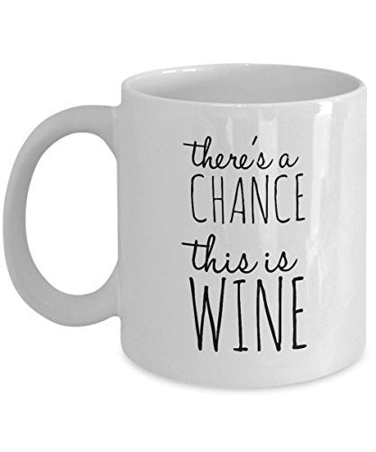 Funny Coffee Mug - There's A Chance This is Wine - 11 Oz Ceramic Mug - Unique Gift Items by SpreadPassion