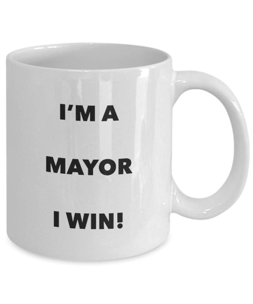 I'm a Mayor Mug I win - Funny Coffee Cup - Novelty Birthday Christmas Gag Gifts Idea