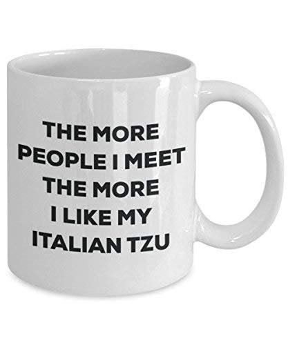 The More People I Meet The More I Like My Italian Tzu Mug - Funny Coffee Cup - Christmas Dog Lover Cute Gag Gifts Idea