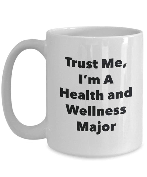 Trust Me, I'm A Health and Wellness Major Mug - Funny Coffee Cup - Cute Graduation Gag Gifts Ideas for Friends and Classmates (11oz)