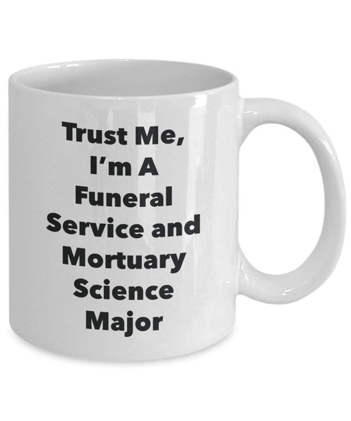 Trust Me, I'm A Funeral Service and Mortuary Science Major Mug - Funny Coffee Cup - Cute Graduation Gag Gifts Ideas for Friends and Classmates (11oz)