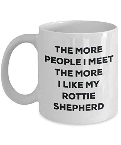 The More People I Meet The More I Like My Rottie Shepherd Mug - Funny Coffee Cup - Christmas Dog Lover Cute Gag Gifts Idea