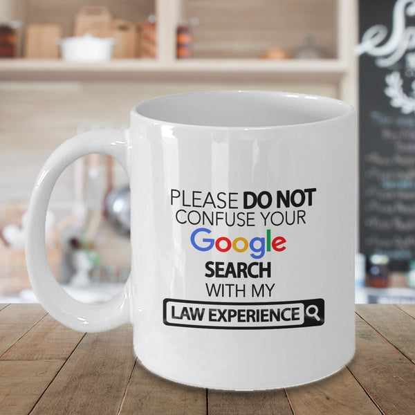 Law Mug – PLEASE DO NOT CONFUSE Your Google Search with my Law Experience – Law Lawyer gifts Coffee Cup Accessories Funny Unique Gift Idea By spreadpassion