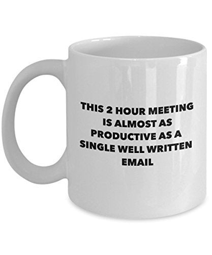 Funny Worker Coffee Mug - This 2 Hour Meeting is Almost as Poductive as a Single Well Written Email by SpreadPassion