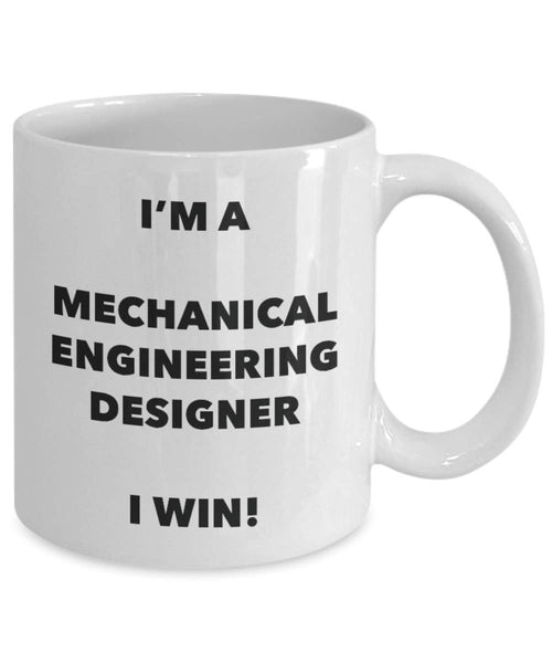 I'm a Mechanical Engineering Designer Mug I win - Funny Coffee Cup - Novelty Birthday Christmas Gag Gifts Idea