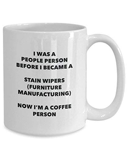Stain Wipers (Furniture Manufacturing) Coffee Person Mug - Funny Tea Cocoa Cup - Birthday Christmas Coffee Lover Cute Gag Gifts Idea