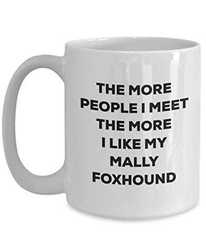 The More People I Meet The More I Like My Mally Foxhound Mug - Funny Coffee Cup - Christmas Dog Lover Cute Gag Gifts Idea