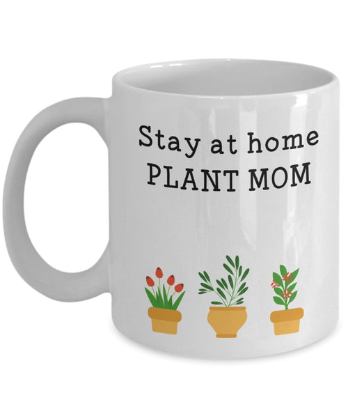 Stay At Home Plant Mom Mug - Funny Tea Hot Cocoa Coffee Cup - Novelty Birthday Christmas Anniversary Gag Gifts Idea
