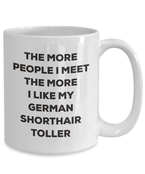 The More People I Meet The More I Like My German Shorthair Toller Mug - Funny Coffee Cup - Christmas Dog Lover Cute Gag Gifts Idea