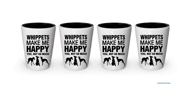 Whippets Make Me Happy- Funny Shot Glasses (6)
